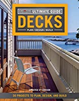 Ultimate Guide Decks: 30 Projects to Plan, Design, and Build (Ultimate Guides)