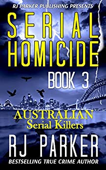 [Parker, RJ]のSerial Homicide 3 Australian Serial Killers: Moorhouse Murders, Snowtown Murders, Backpacker Killer, Arnold Sodeman, Eric Cooke, Lindsay Robert Rose (Notorious Serial Killers) (English Edition)