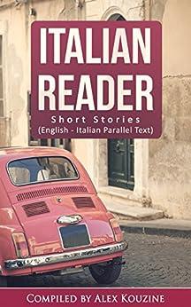 Italian Reader: Short Stories (English-Italian Parallel Text): Elementary to Intermediate (A2-B1) by [Kouzine, Alex]