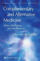 Complementary and Alternative Medicine: Ethics, the Patient, and the Physician (Biomedical Ethics Reviews)