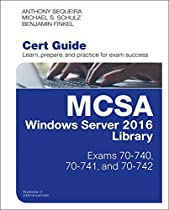 MCSA Windows Server 2016 Cert Guide Library (Exams 70-740, 70-741, and 70-742) (Certification Guide)
