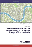 Feature extraction of SAR images using 2D PCM and image fusion methods