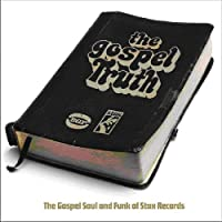 The Gospel Truth : The Gospel Soul And Funk Of Stax Records