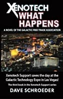 Xenotech What Happens: A Novel of the Galactic Free Trade Association
