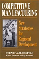 Competitive Manufacturing: New Strategies for Regional Development