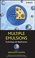 Multiple Emulsion: Technology and Applications (Wiley Series on Surface and Interfacial Chemistry)