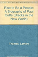 Rise to Be a People: A Biography of Paul Cuffe (Blacks in the New World)