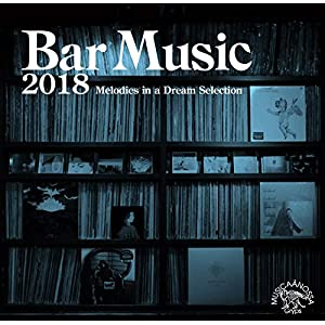 Bar Music 2018 -Melodies In A Dream Selection-