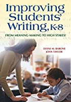 Improving Students' Writing, K-8: From Meaning-Making to High Stakes! (NULL)