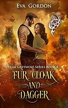 Fur, Cloak and Dagger (Team Greywolf Series Book 4) by [Gordon, Eva ]