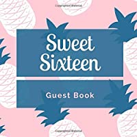 Sweet Sixteen Guest Book: Signing Book with Messages and Photo Space Plus Gift Log - Party Guest Book Birthday Keepsake Pink Pineapple