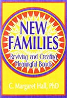 New Families: Reviving and Creating Meaningful Bonds (Haworth Sociology)