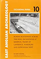 Roman Routeways Across the Fens: Excavations at Morton, Tilney St Lawrence, Nordelph and Downham West (East Anglian Archaeology Occas)