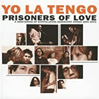 Prisoners of Love: A Smattering of Scintilating Senescent Songs 1985-2003 by YO LA TENGO (2005-03-22)
