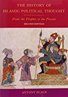The History of Islamic Political Thought, Second Edition: The History of Islamic Political Thought: From the Prophet to the Present by Antony Black(2011-07-19)