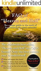 """FAQ of """"Heaven and Hell"""" -The easiest guide to the work of Swedenborg, the great scientist-: A quick guide to a """"way of living"""" that invites you to heaven (English Edition)"""
