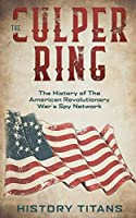 The Culper Ring: The History of The American Revolutionary War's Spy Network