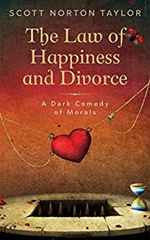 The Law of Happiness and Divorce: A Dark Comedy of Morals by [Taylor, Scott Norton]