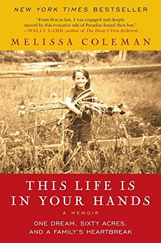 Download This Life Is in Your Hands: One Dream, Sixty Acres, and a Family's Heartbreak (P.S.) 0061958336
