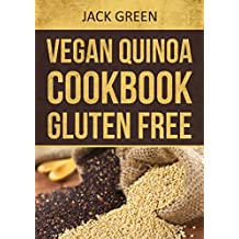Vegan: Vegan Quinoa Cookbook-Gluten Free & Dairy Free Plant Based Recipes On A Budget (forks over knives,raw till 4,low fat,high protein,Slow cooker,crockpot,Cast ... 4,low fat,Slow cooker,high protein recipes)