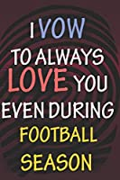 I VOW TO ALWAYS LOVE YOU EVEN DURING FOOTBALL  SEASON: / Perfect As A valentine's Day Gift Or Love Gift For Boyfriend-Girlfriend-Wife-Husband-Fiance-Long Relationship Quiz