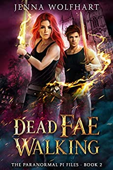 Dead Fae Walking (The Paranormal PI Files Book 2) by [Wolfhart, Jenna]