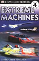 DK Readers L4: Extreme Machines (DK Readers Level 4)