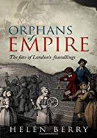 Orphans of Empire: The Fate of London's Foundlings