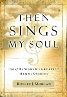 Then Sings My Soul: 150 of the World's Greatest Hymn Stories【洋書】 [並行輸入品]