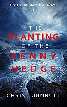 The Planting of the Penny Hedge (A Detective Matthews Novel Book 1) by [Turnbull, Chris]