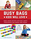 Busy Bags Kids Will Love: Make-Ahead Activity Kits for a Happy Preschooler and Stress-Free Parent 画像