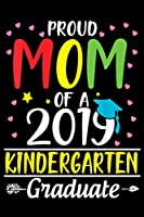 Proud Mom Of a 2019 Kindergarten graduate: Daily Positivity Journal For Happiness, Wellness, Mindfulness & Self Guided Journal Gifts For Men & Women