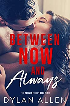 Between Now and Always (The Forever Trilogy Book 3) by [Allen, Dylan]