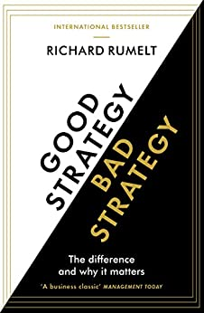 Good Strategy/Bad Strategy: The difference and why it matters by [Rumelt, Richard]