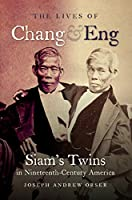 The Lives of Chang & Eng: Siam's Twins in Nineteenth-Century America