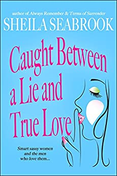 Caught Between a Lie and True Love (Caught Between Romance Book 1) by [Seabrook, Sheila]