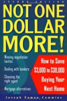Not One Dollar More!: How to Save $3,000 to $30,000 Buying Your Next Home