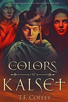 The Colors of Kalset (The Guardian of Kalset Book 1) by [Coffey, T.F.]