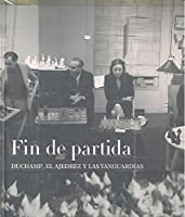 Fin de partida : Duchamp, el ajedrez y las vanguardias