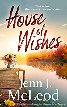 House of Wishes: Three wishes, three mothers, three generations: Dandelion House is ready to reveal its secrets. by [McLeod, Jenn J.]