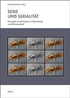 Serie und Serialitaet: Konzepte und Analysen in Gestaltung und Wissenschaft