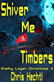 Shiver Me Timbers (The Shelby Logan Chronicles Book 2) (English Edition)