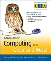 Computing for the Older and Wiser: Get Up and Running On Your Home PC (Older & Wiser)