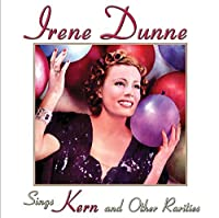 Sings Kern & Other Rarities by Irene Dunne (2011-07-12)