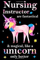 Nursing Instructor are fantastical & magical, like a unicorn only  better, employee appreciation notebook: unicorn notebook, appreciation gifts for  coworkers with Lined and Blank Pages