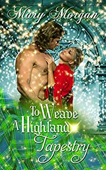 To Weave A Highland Tapestry (A Tale from the Order of the Dragon Knights) by [Morgan, Mary]