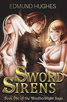 Sword Sirens (The Weatherblight Saga Book 1) by [Hughes, Edmund]