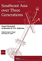Southeast Asia over Three Generations: Essays Presented to Benedict R. O. G. Anderson (Studies on Southeast Asia)