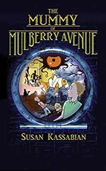 The Mummy of Mulberry Avenue: Winner of the Authorhouse & Writers' Forum Children's Book Competition (The Mulberry Series 1) by [Kassabian, Susan]