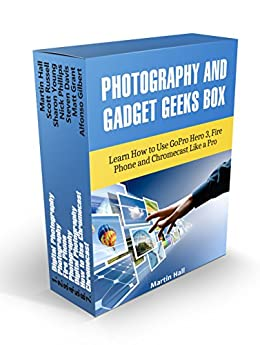 Photography And Gadget Geeks Box Set: Learn How to Use GoPro Hero 3, Fire Phone and Chromecast Like a Pro (Photography, gadget geeks, fire phone)